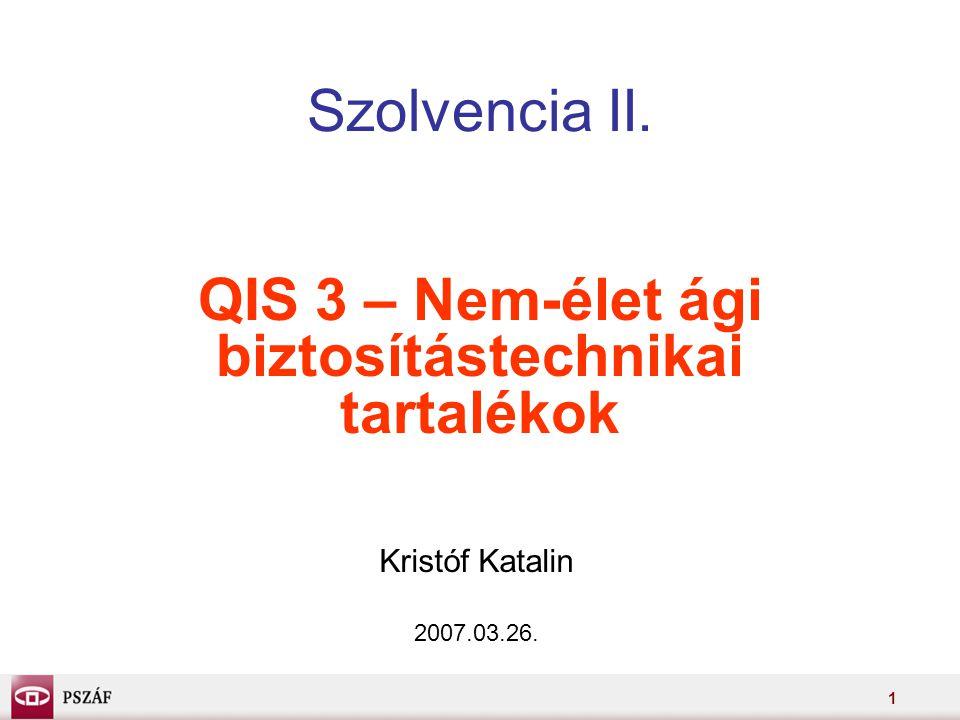 1 Szolvencia II. QIS 3 – Nem-élet ági biztosítástechnikai tartalékok Kristóf Katalin 2007.03.26.