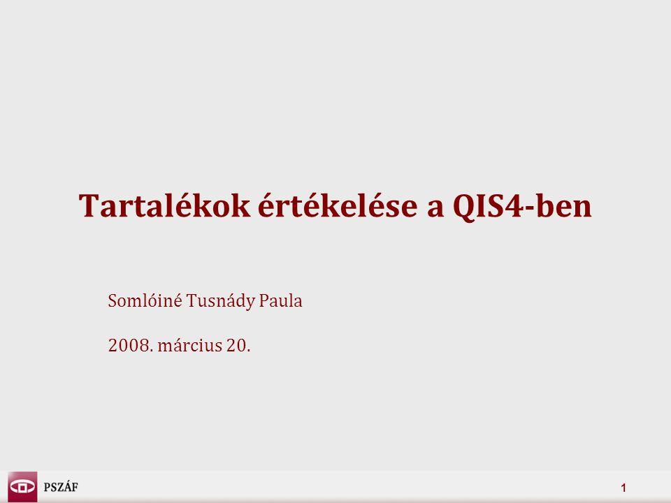 1 Tartalékok értékelése a QIS4-ben Somlóiné Tusnády Paula 2008. március 20.