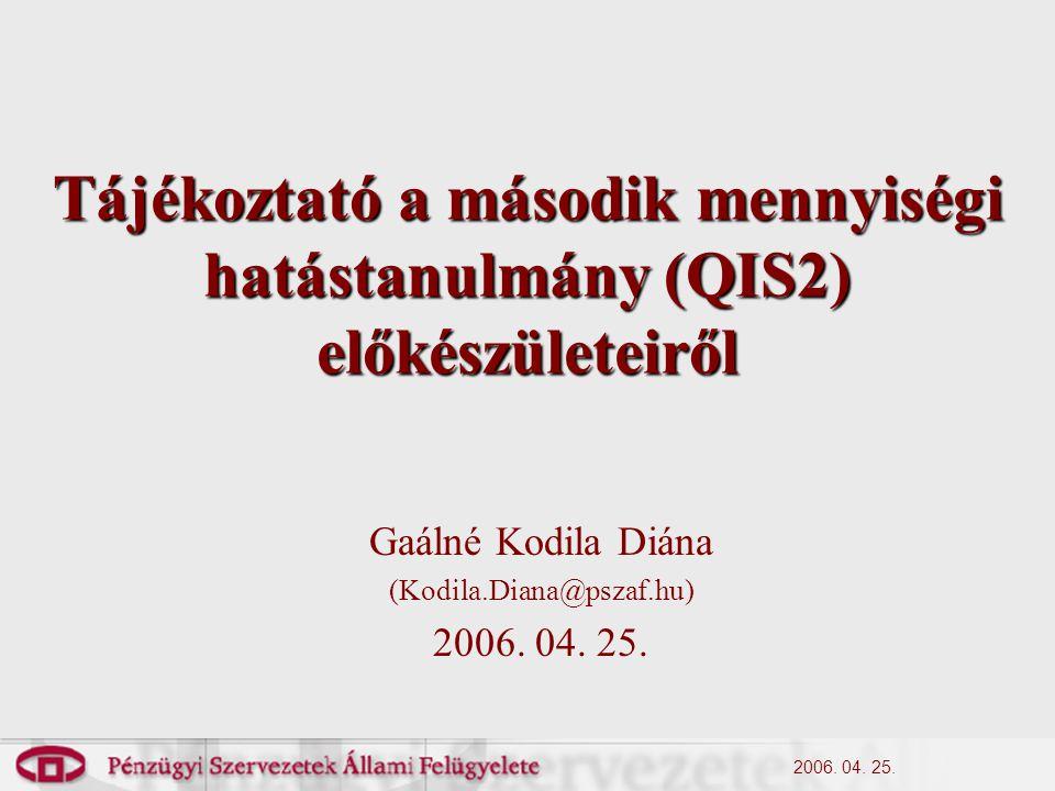 2006.04. 25. A QIS2 tervezett időbeosztása QIS2 előtesztelése: 2006.