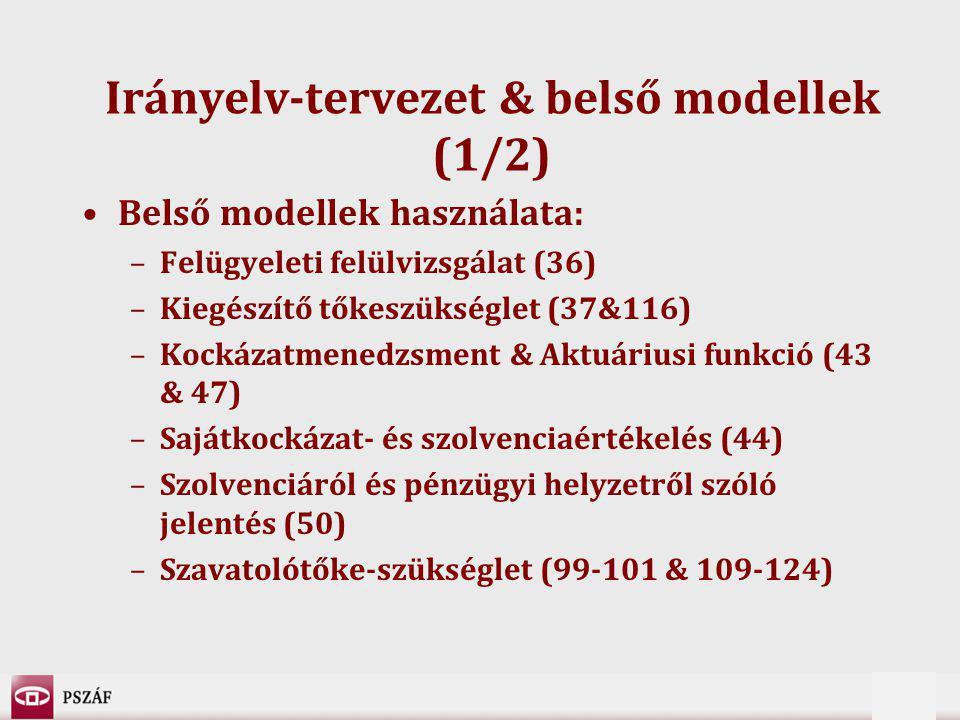 5 Irányelv-tervezet & belső modellek (1/2) Belső modellek használata: –Felügyeleti felülvizsgálat (36) –Kiegészítő tőkeszükséglet (37&116) –Kockázatmenedzsment & Aktuáriusi funkció (43 & 47) –Sajátkockázat- és szolvenciaértékelés (44) –Szolvenciáról és pénzügyi helyzetről szóló jelentés (50) –Szavatolótőke-szükséglet (99-101 & 109-124)