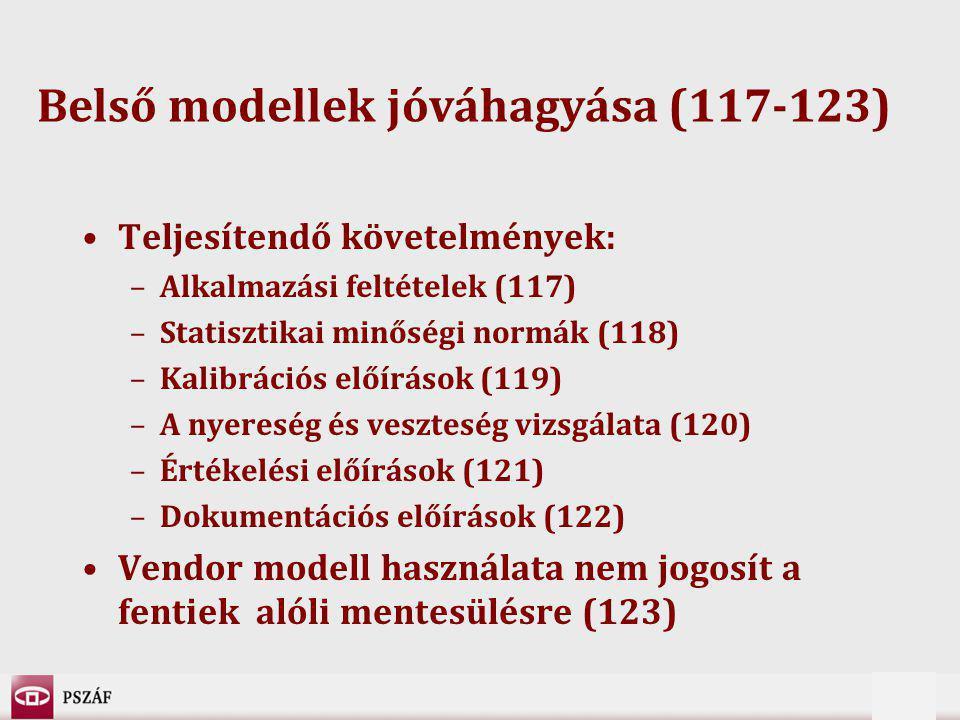 8 Belső modellek jóváhagyása (117-123) Teljesítendő követelmények: –Alkalmazási feltételek (117) –Statisztikai minőségi normák (118) –Kalibrációs előírások (119) –A nyereség és veszteség vizsgálata (120) –Értékelési előírások (121) –Dokumentációs előírások (122) Vendor modell használata nem jogosít a fentiek alóli mentesülésre (123)
