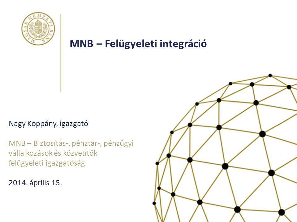 Nagy Koppány, igazgató MNB – Biztosítás-, pénztár-, pénzügyi vállalkozások és közvetítők felügyeleti igazgatóság 2014.