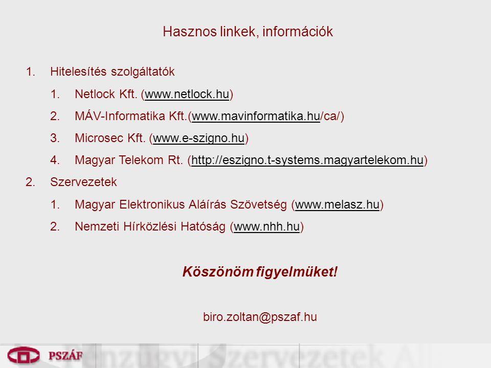 Hasznos linkek, információk 1.Hitelesítés szolgáltatók 1.Netlock Kft. (www.netlock.hu)www.netlock.hu 2.MÁV-Informatika Kft.(www.mavinformatika.hu/ca/)