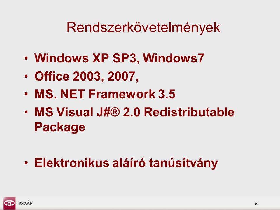 5 Rendszerkövetelmények Windows XP SP3, Windows7 Office 2003, 2007, MS.
