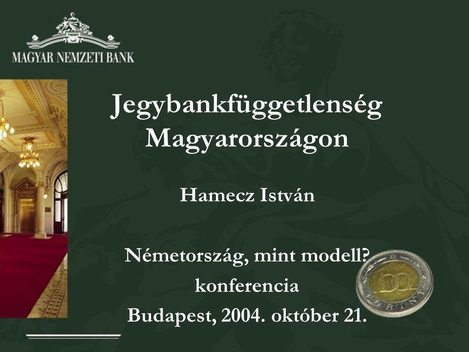 Jegybankfüggetlenség Magyarországon Hamecz István Németország, mint modell.