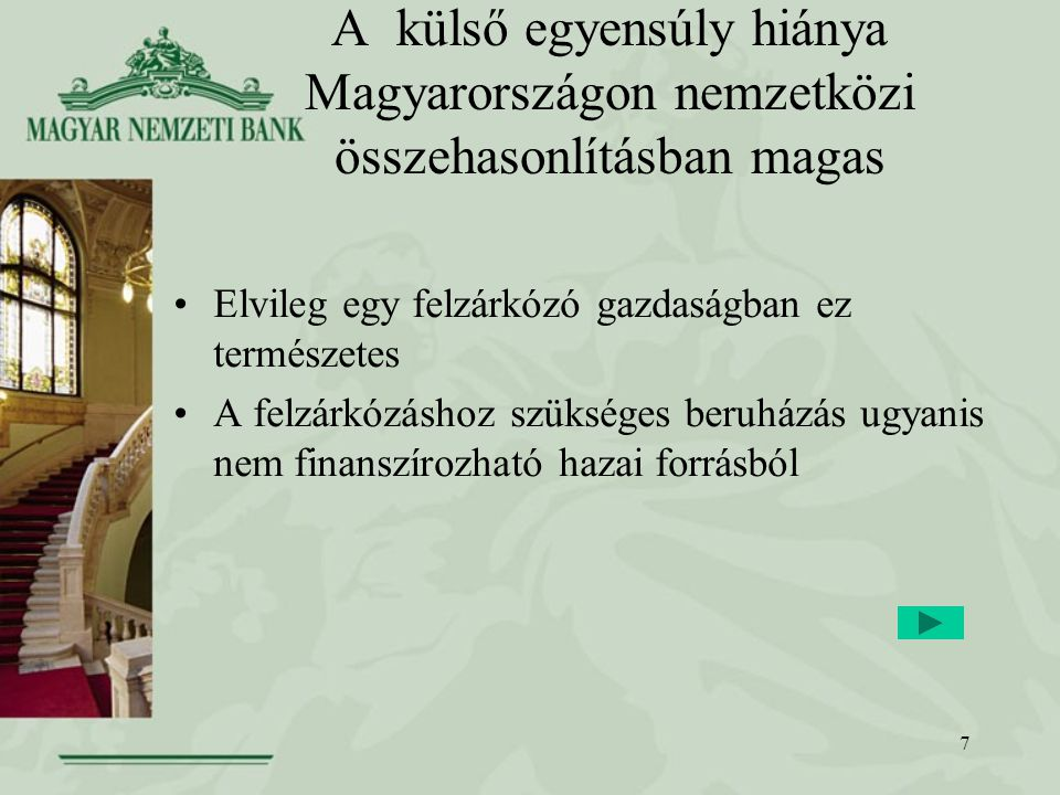 7 A külső egyensúly hiánya Magyarországon nemzetközi összehasonlításban magas Elvileg egy felzárkózó gazdaságban ez természetes A felzárkózáshoz szükséges beruházás ugyanis nem finanszírozható hazai forrásból