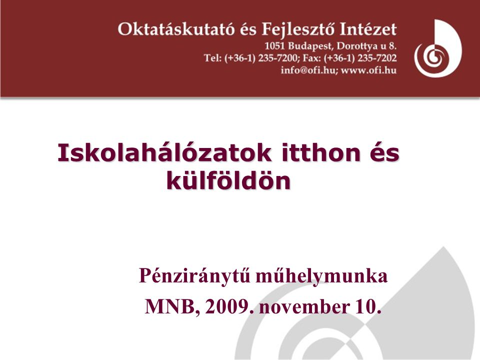 Iskolahálózatok itthon és külföldön Pénziránytű műhelymunka MNB, 2009. november 10.