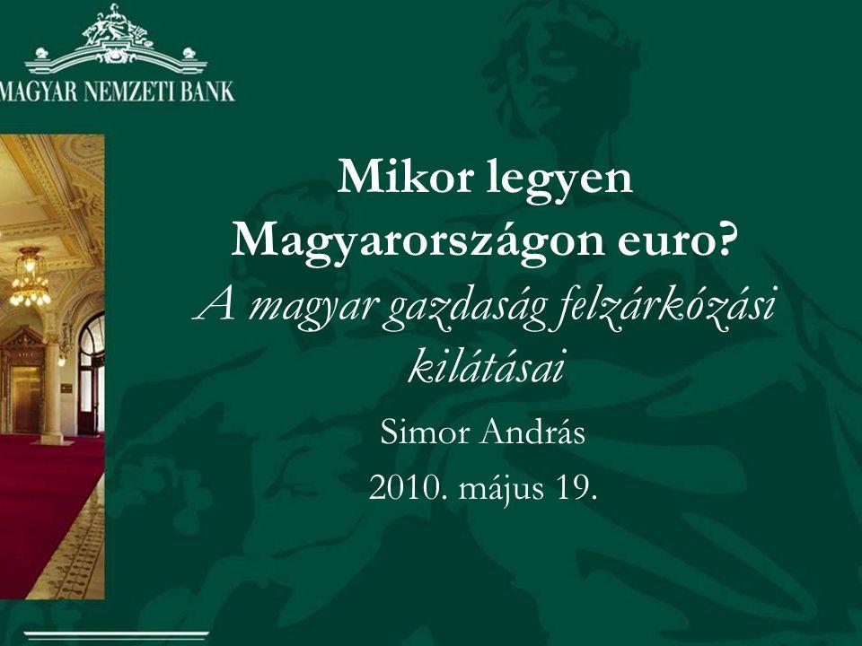 Mikor legyen Magyarországon euro? A magyar gazdaság felzárkózási kilátásai Simor András 2010. május 19.