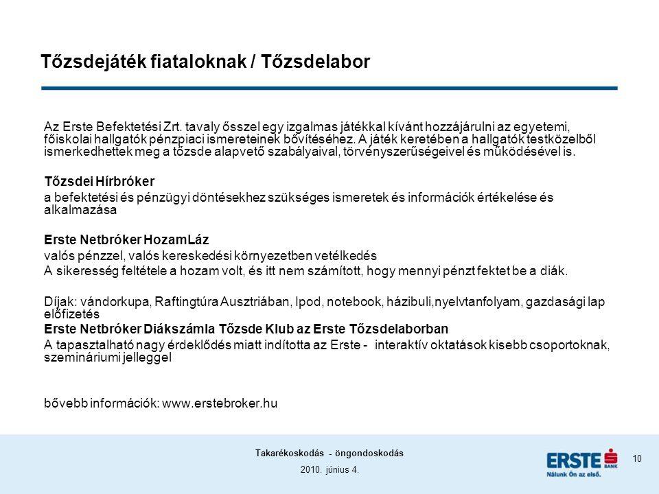 2010. június 4. Takarékoskodás - öngondoskodás 10 Tőzsdejáték fiataloknak / Tőzsdelabor Az Erste Befektetési Zrt. tavaly ősszel egy izgalmas játékkal