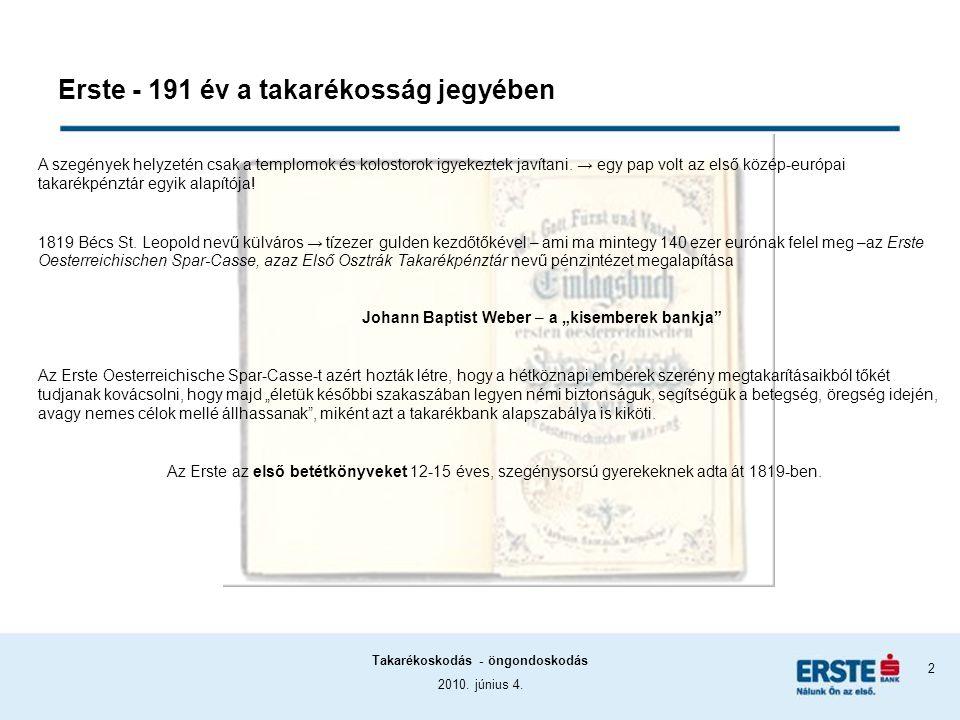 2010. június 4. Takarékoskodás - öngondoskodás 2 Erste - 191 év a takarékosság jegyében A szegények helyzetén csak a templomok és kolostorok igyekezte