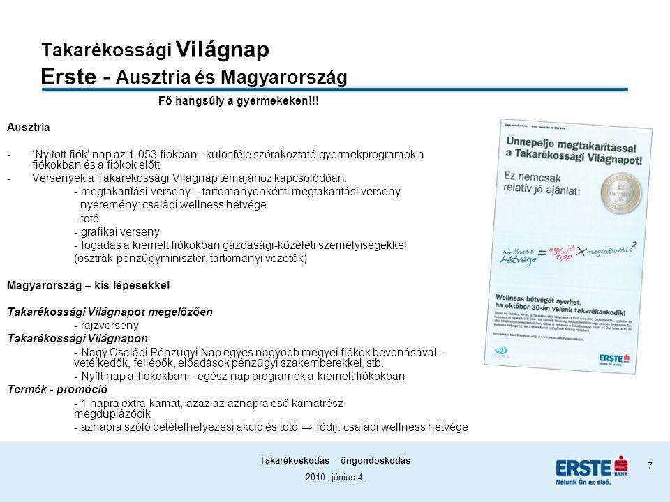 2010. június 4. Takarékoskodás - öngondoskodás 7 Takarékossági Világnap Erste - Ausztria és Magyarország Fő hangsúly a gyermekeken!!! Ausztria -'Nyito