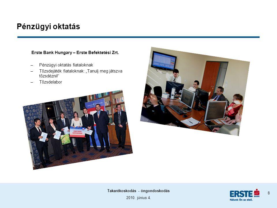 2010. június 4. Takarékoskodás - öngondoskodás 8 Pénzügyi oktatás Erste Bank Hungary – Erste Befektetési Zrt. –Pénzügyi oktatás fiataloknak –Tőzsdeját