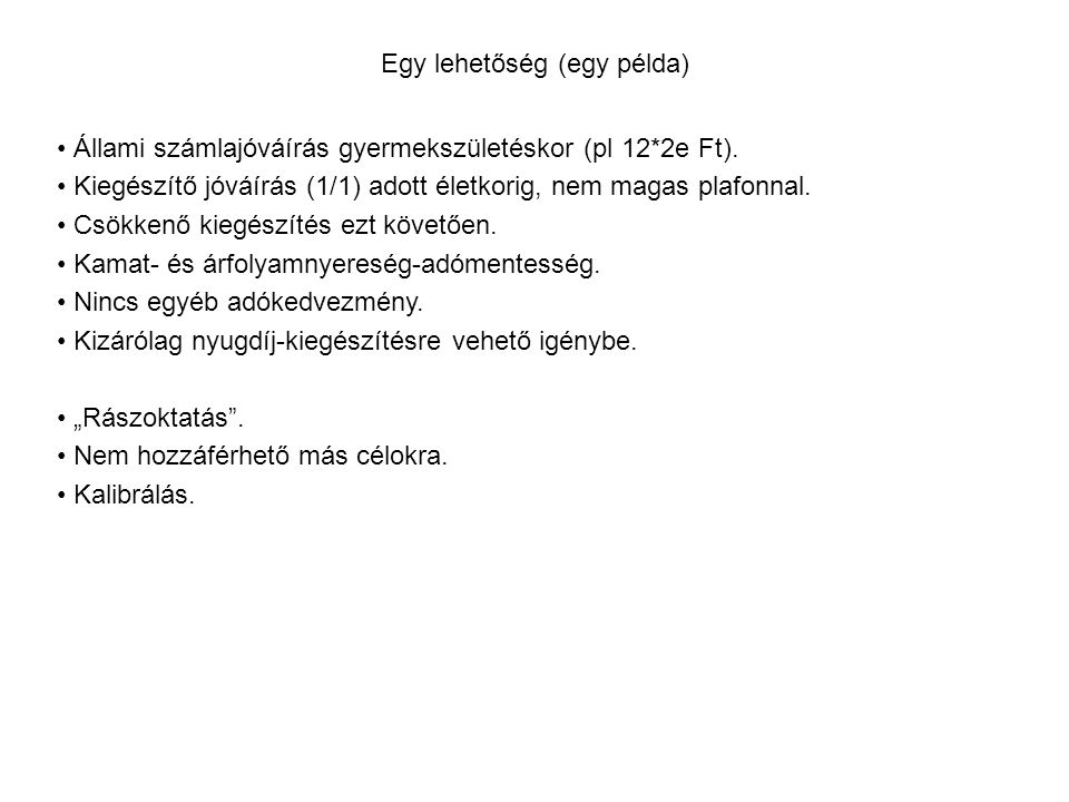 Egy lehetőség (egy példa) Állami számlajóváírás gyermekszületéskor (pl 12*2e Ft).