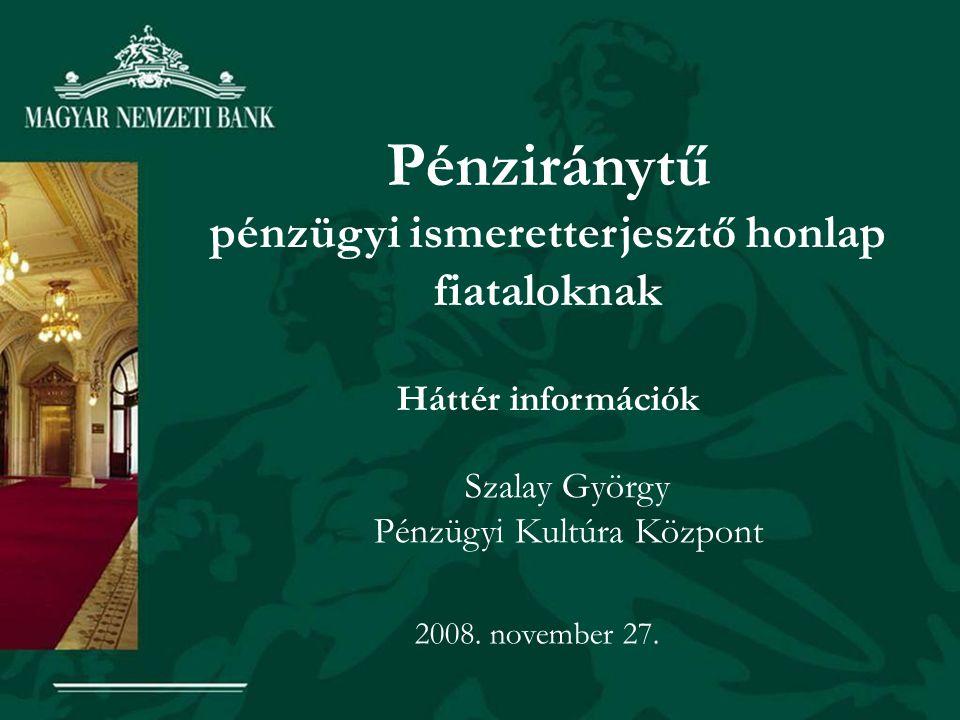 Pénziránytű pénzügyi ismeretterjesztő honlap fiataloknak Háttér információk Szalay György Pénzügyi Kultúra Központ 2008.