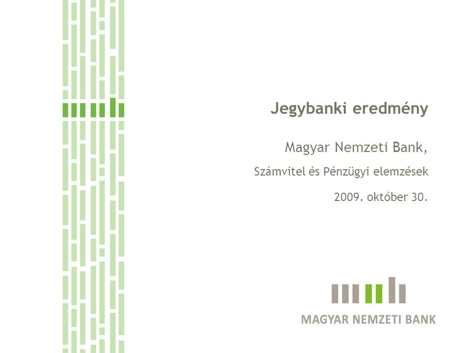 Jegybanki eredmény Magyar Nemzeti Bank, Számvitel és Pénzügyi elemzések 2009. október 30.