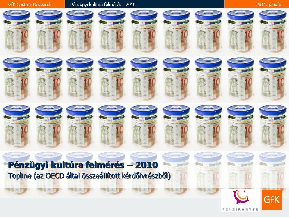 GfK Custom ResearchPénzügyi kultúra felmérés – 20102011. január Pénzügyi kultúra felmérés – 2010 Topline (az OECD által összeállított kérdőívrészből)