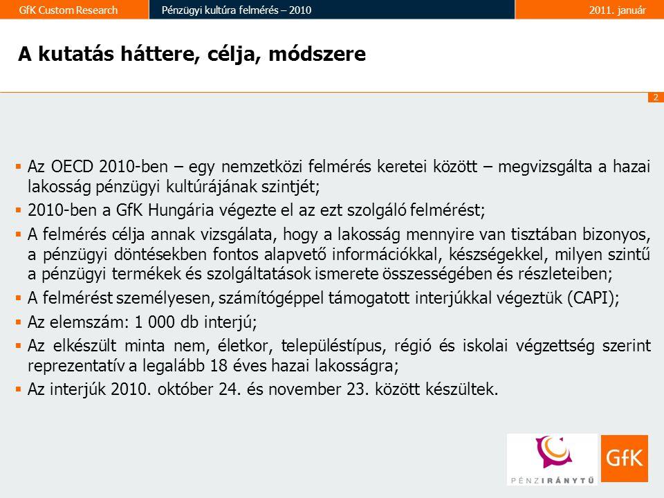 2 GfK Custom ResearchPénzügyi kultúra felmérés – 20102011. január A kutatás háttere, célja, módszere  Az OECD 2010-ben – egy nemzetközi felmérés kere