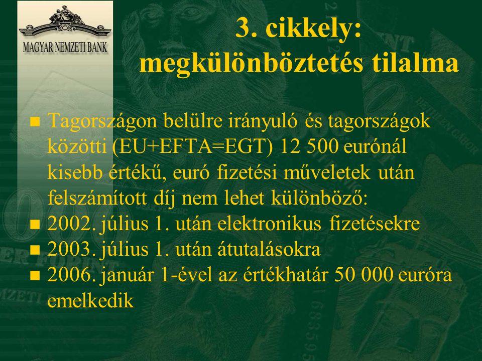 3. cikkely: megkülönböztetés tilalma n Tagországon belülre irányuló és tagországok közötti (EU+EFTA=EGT) 12 500 eurónál kisebb értékű, euró fizetési m