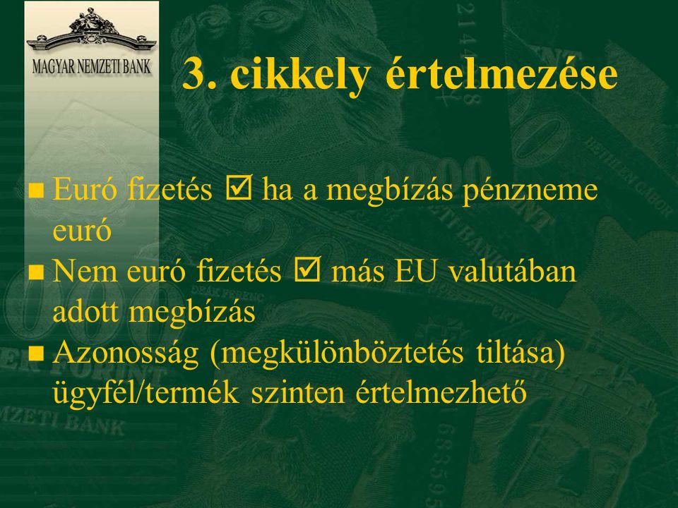 3. cikkely értelmezése n Euró fizetés  ha a megbízás pénzneme euró n Nem euró fizetés  más EU valutában adott megbízás n Azonosság (megkülönböztetés