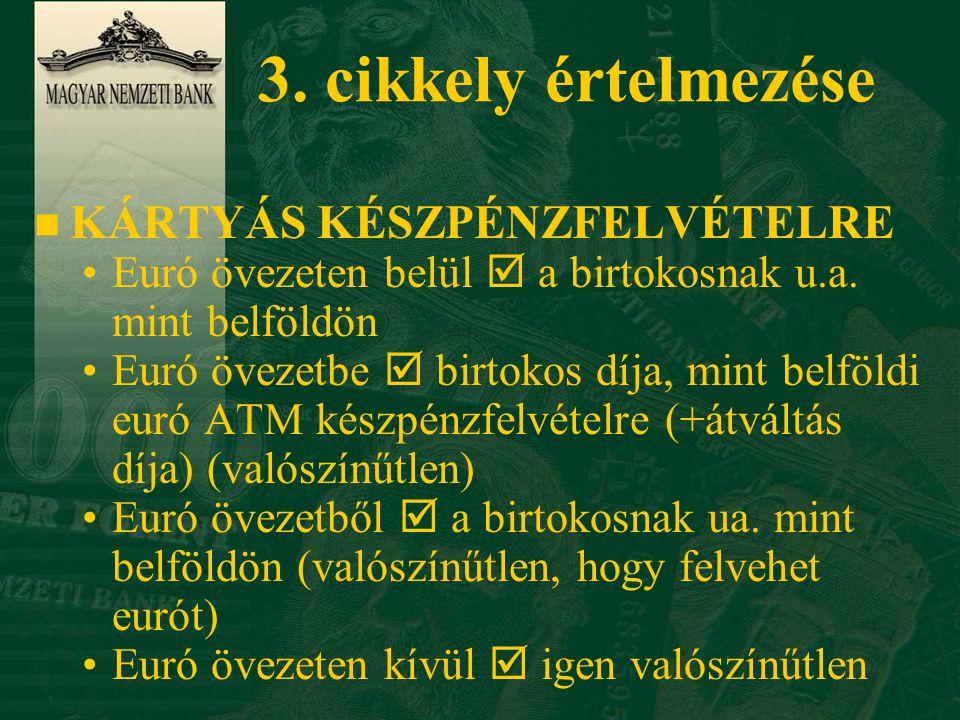 3.cikkely értelmezése n KÁRTYÁS KÉSZPÉNZFELVÉTELRE Euró övezeten belül  a birtokosnak u.a.