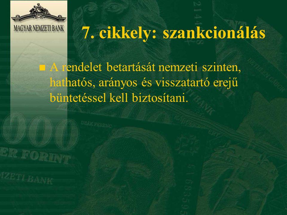 7. cikkely: szankcionálás n A rendelet betartását nemzeti szinten, hathatós, arányos és visszatartó erejű büntetéssel kell biztosítani.