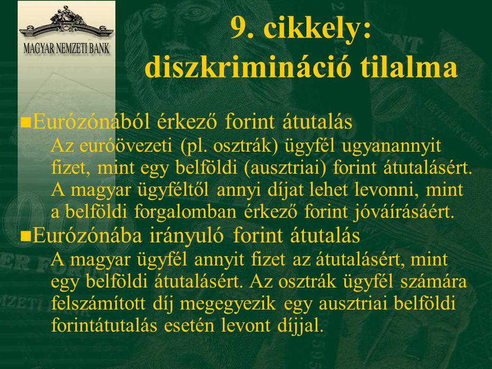 9.cikkely: diszkrimináció tilalma n Eurózónából érkező forint átutalás Az euróövezeti (pl.