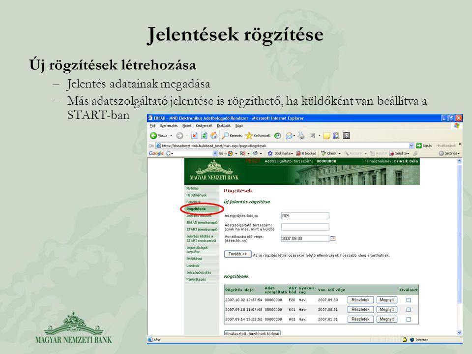 Jelentések rögzítése Új rögzítések létrehozása –Jelentés adatainak megadása –Más adatszolgáltató jelentése is rögzíthető, ha küldőként van beállítva a