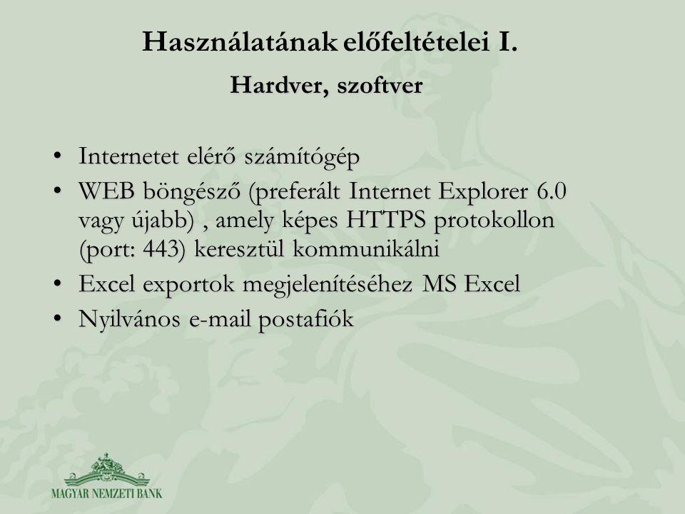 Használatának előfeltételei I. Hardver, szoftver Internetet elérő számítógépInternetet elérő számítógép WEB böngésző (preferált Internet Explorer 6.0