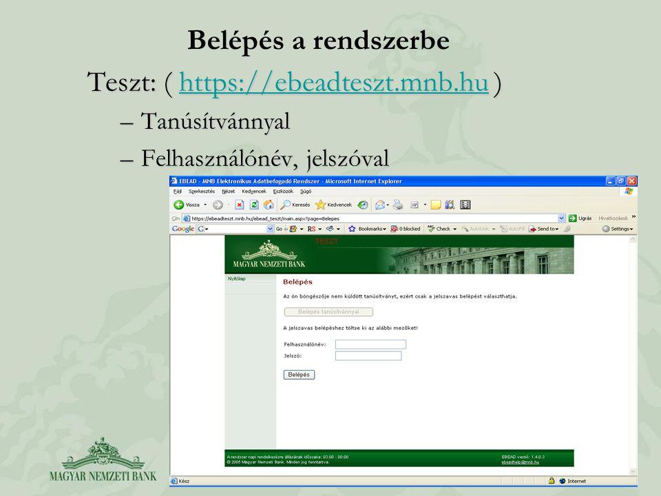 Belépés a rendszerbe Teszt: ( https://ebeadteszt.mnb.hu ) https://ebeadteszt.mnb.hu –Tanúsítvánnyal –Felhasználónév, jelszóval