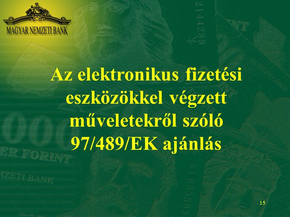 15 Az elektronikus fizetési eszközökkel végzett műveletekről szóló 97/489/EK ajánlás