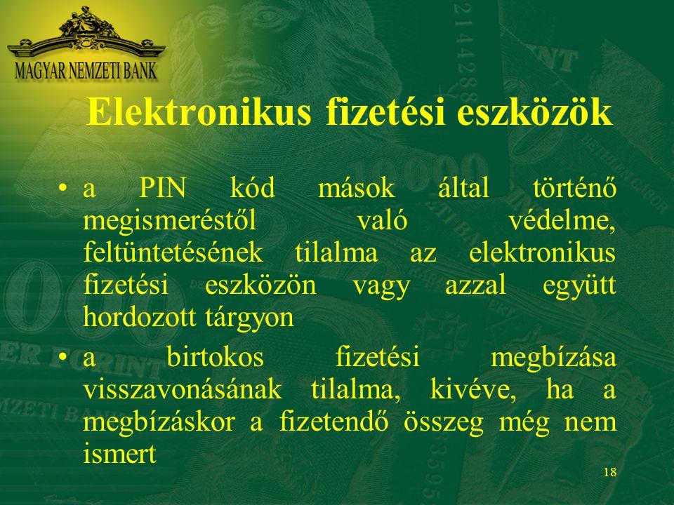 18 Elektronikus fizetési eszközök a PIN kód mások által történő megismeréstől való védelme, feltüntetésének tilalma az elektronikus fizetési eszközön