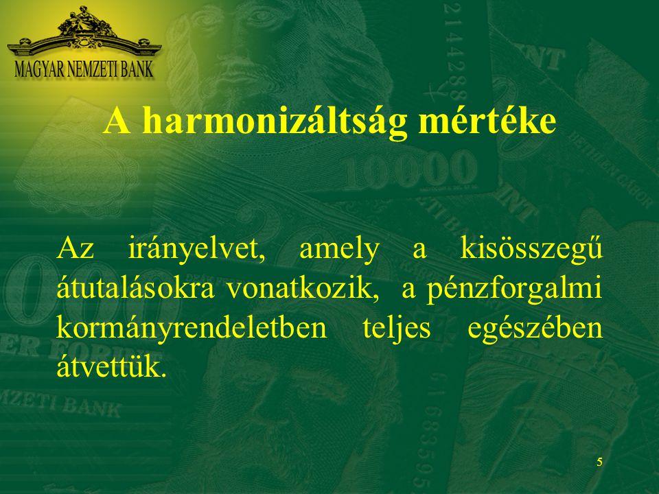 5 A harmonizáltság mértéke Az irányelvet, amely a kisösszegű átutalásokra vonatkozik, a pénzforgalmi kormányrendeletben teljes egészében átvettük.
