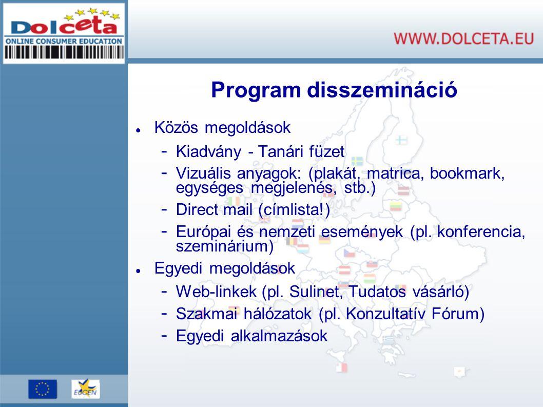 Program disszemináció Közös megoldások - Kiadvány - Tanári füzet - Vizuális anyagok: (plakát, matrica, bookmark, egységes megjelenés, stb.) - Direct mail (címlista!) - Európai és nemzeti események (pl.