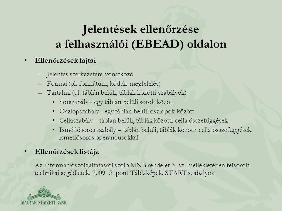 Jelentések ellenőrzése a felhasználói (EBEAD) oldalon Ellenőrzések fajtái –Jelentés szerkezetére vonatkozó –Formai (pl.