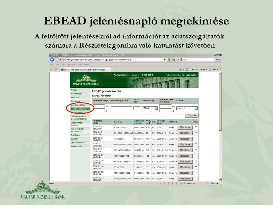 EBEAD jelentésnapló megtekintése A feltöltött jelentésekről ad információt az adatszolgáltatók számára a Részletek gombra való kattintást követően