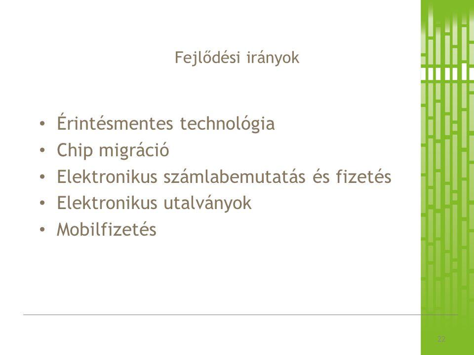 Fejlődési irányok 22 Érintésmentes technológia Chip migráció Elektronikus számlabemutatás és fizetés Elektronikus utalványok Mobilfizetés
