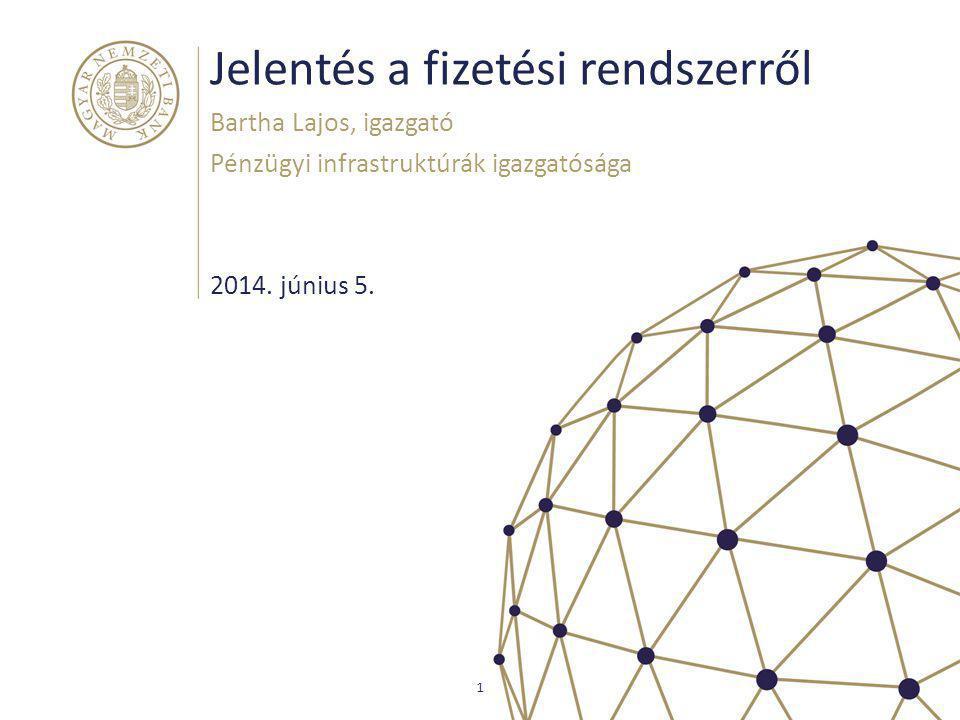 Jelentés a fizetési rendszerről Bartha Lajos, igazgató Pénzügyi infrastruktúrák igazgatósága 1 2014. június 5.