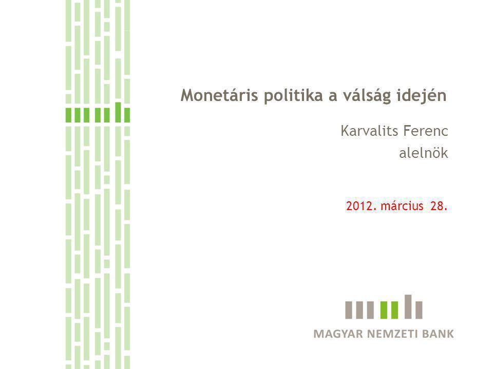 Monetáris politika a válság idején Karvalits Ferenc alelnök 2012. március 28.