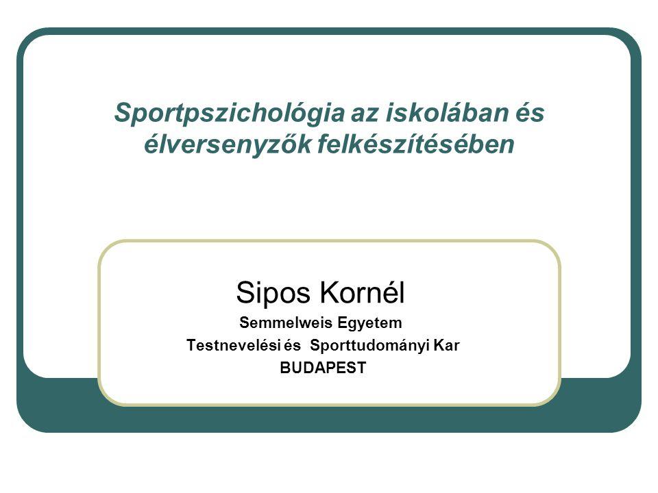 Sportpszichológia az iskolában és élversenyzők felkészítésében Sipos Kornél Semmelweis Egyetem Testnevelési és Sporttudományi Kar BUDAPEST