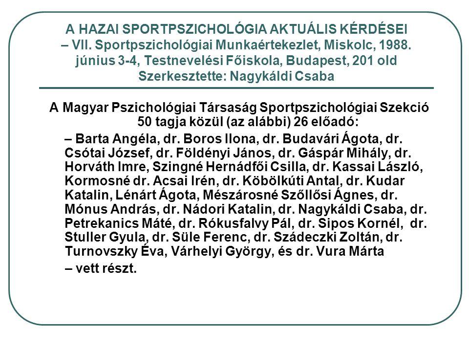 A HAZAI SPORTPSZICHOLÓGIA AKTUÁLIS KÉRDÉSEI – VII. Sportpszichológiai Munkaértekezlet, Miskolc, 1988. június 3-4, Testnevelési Főiskola, Budapest, 201