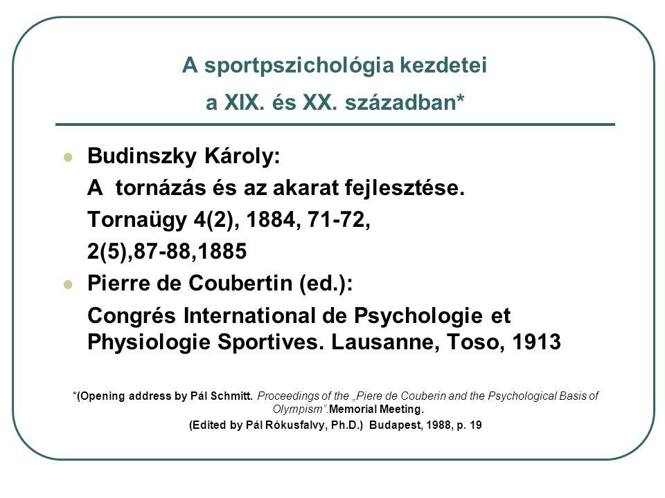 A sportpszichológia kezdetei a XIX. és XX. században* Budinszky Károly: A tornázás és az akarat fejlesztése. Tornaügy 4(2), 1884, 71-72, 2(5),87-88,18