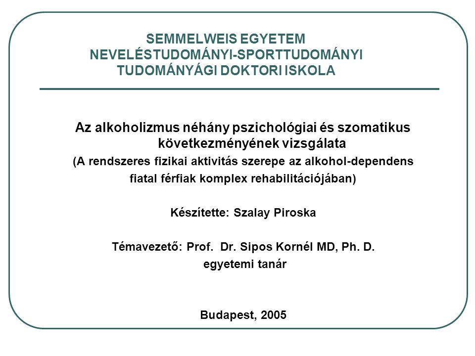 SEMMELWEIS EGYETEM NEVELÉSTUDOMÁNYI-SPORTTUDOMÁNYI TUDOMÁNYÁGI DOKTORI ISKOLA Az alkoholizmus néhány pszichológiai és szomatikus következményének vizs