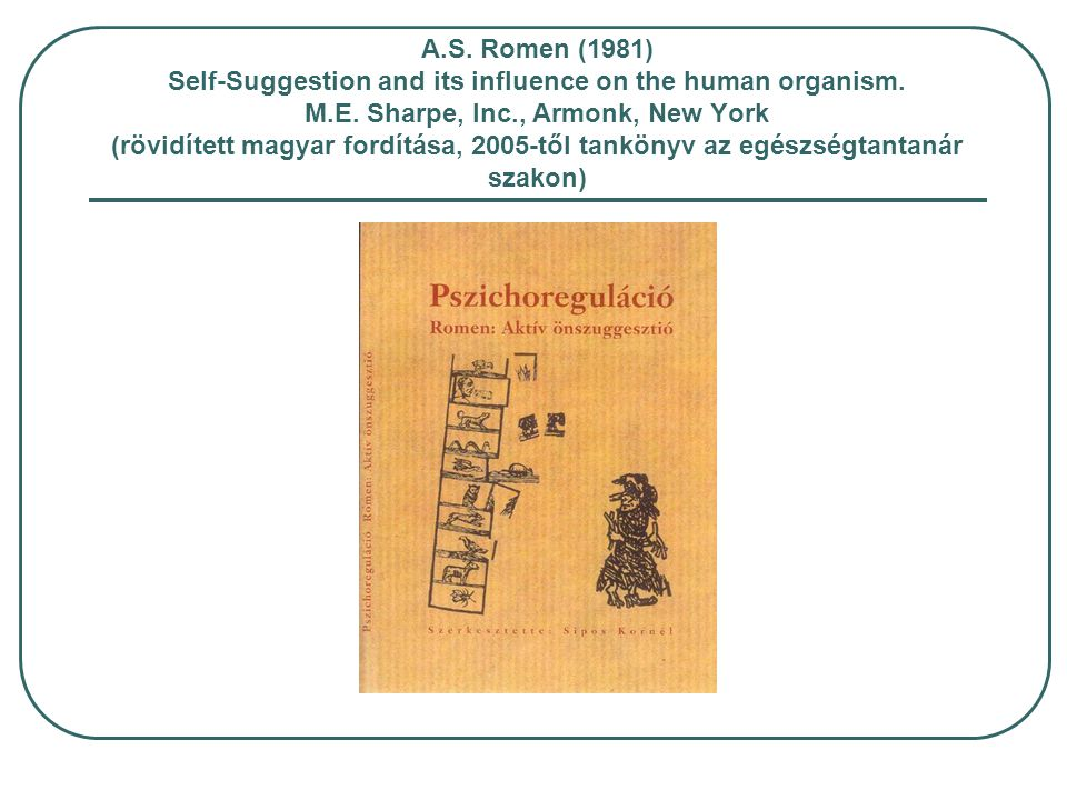 A.S. Romen (1981) Self-Suggestion and its influence on the human organism. M.E. Sharpe, Inc., Armonk, New York (rövidített magyar fordítása, 2005-től