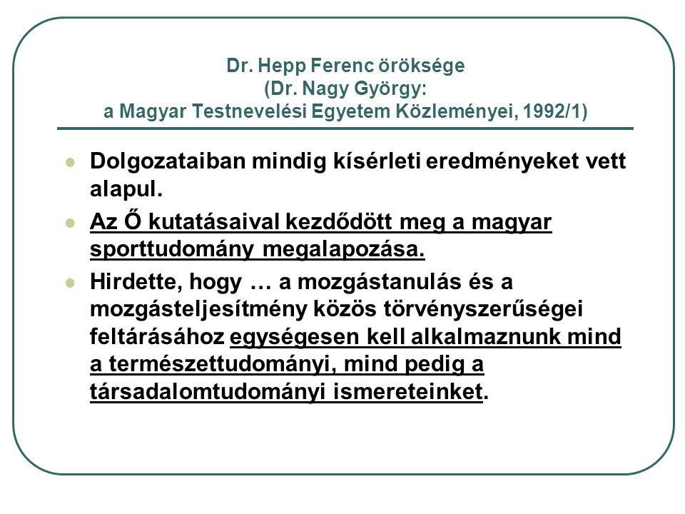 Dr. Hepp Ferenc öröksége (Dr. Nagy György: a Magyar Testnevelési Egyetem Közleményei, 1992/1) Dolgozataiban mindig kísérleti eredményeket vett alapul.