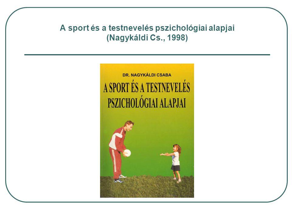 A sport és a testnevelés pszichológiai alapjai (Nagykáldi Cs., 1998)
