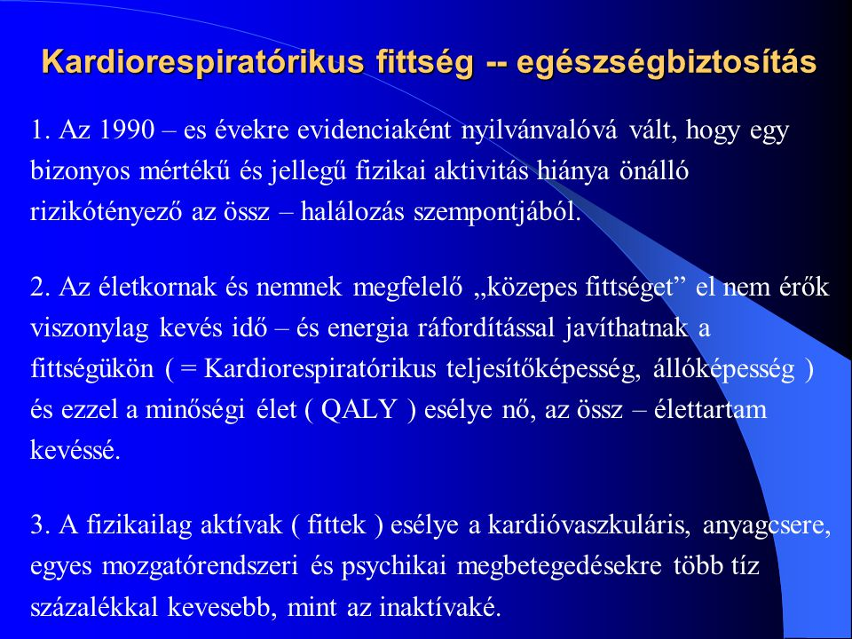 Kardiorespiratórikus fittség -- egészségbiztosítás 1. Az 1990 – es évekre evidenciaként nyilvánvalóvá vált, hogy egy bizonyos mértékű és jellegű fizik