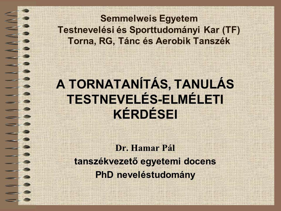 Semmelweis Egyetem Testnevelési és Sporttudományi Kar (TF) Torna, RG, Tánc és Aerobik Tanszék A TORNATANÍTÁS, TANULÁS TESTNEVELÉS-ELMÉLETI KÉRDÉSEI Dr.