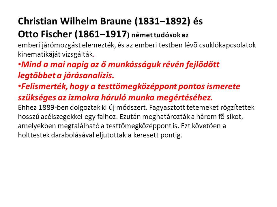 Christian Wilhelm Braune (1831-1892) Járáselemzés Otto Fischer (1861-1917) Módszer a testközéppont kiszámítására Jackson (1831-1892) Az idegi központo