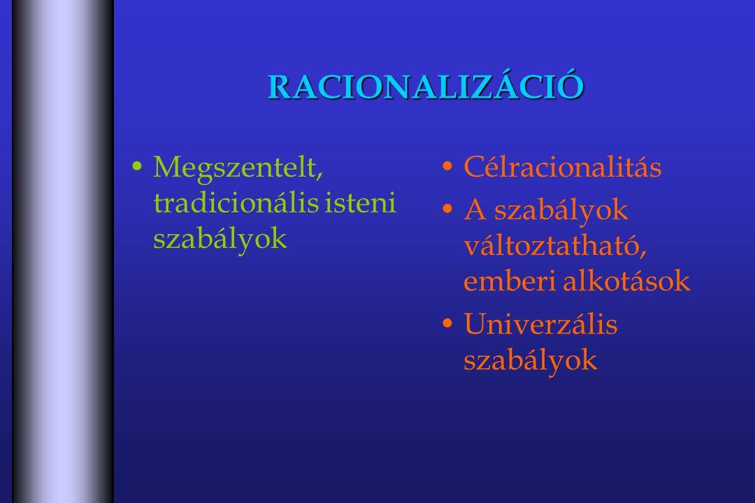RACIONALIZÁCIÓ Megszentelt, tradicionális isteni szabályok Célracionalitás A szabályok változtatható, emberi alkotások Univerzális szabályok