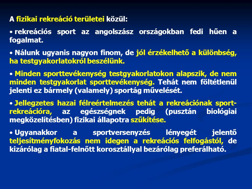 A fizikai rekreáció területei közül: rekreációs sport az angolszász országokban fedi hűen a fogalmat.